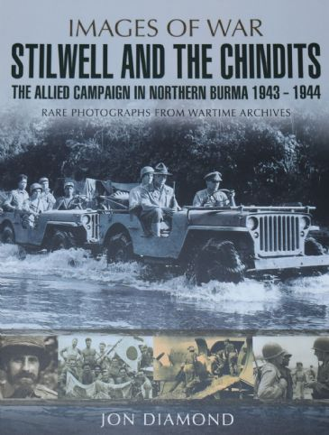 Stilwell and the Chindits - The Allied Campaign in Northern Burma 1943-1944, by Jon Diamond